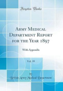 Army Medical Department Report for the Year 1897, Vol. 39