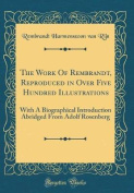 The Work of Rembrandt, Reproduced in Over Five Hundred Illustrations [GER]