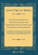 Civic Club Digest of the Educational and Charitable Institutions and Societies in Philadelphia
