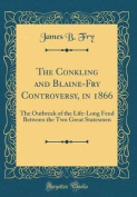The Conkling and Blaine-Fry Controversy, in 1866