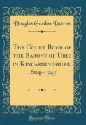 The Court Book of the Barony of Urie in Kincardineshire, 1604-1747