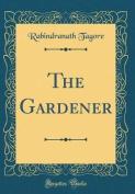 The Gardener (Classic Reprint)