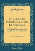 La Cuisine Et Patisserie Anglaise Et Americaine [FRE]
