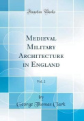 Medieval Military Architecture in England, Vol. 2