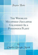 The Whorled Milkweed (Asclepias Galioides) as a Poisonous Plant