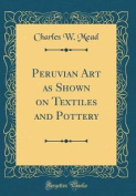 Peruvian Art as Shown on Textiles and Pottery