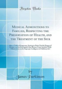 Medical Admonitions to Families, Respecting the Preservation of Health, and the Treatment of the Sick