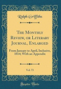 The Monthly Review, or Literary Journal, Enlarged, Vol. 73
