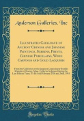 Illustrated Catalogue of Ancient Chinese and Japanese Paintings, Screens, Prints, Chinese Porcelains, Wood Carvings and Gold Lacquers