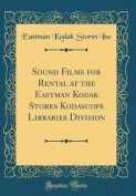 Sound Films for Rental at the Eastman Kodak Stores Kodascope Libraries Division