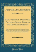 Early American Furniture, Paintings, Silver, Textiles and Decorative Objects