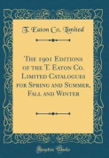 The 1901 Editions of the T. Eaton Co. Limited Catalogues for Spring and Summer, Fall and Winter