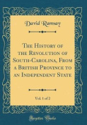 The History of the Revolution of South-Carolina, from a British Province to an Independent State, Vol. 1 of 2