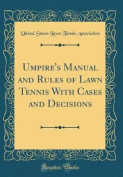 Umpire's Manual and Rules of Lawn Tennis with Cases and Decisions