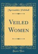Veiled Women (Classic Reprint)