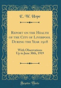 Report on the Health of the City of Liverpool During the Year 1918