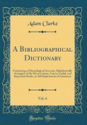 A Bibliographical Dictionary, Vol. 6