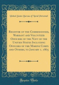 Register of the Commissioned, Warrant and Volunteer Officers of the Navy of the United States Including Officers of the Marine Corps and Others, to Ja