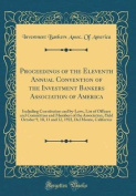 Proceedings of the Eleventh Annual Convention of the Investment Bankers Association of America