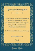 Glossary of Northamptonshire Words and Phrases, with Examples of Their Colloquial Use, and Illustrations from Various Authors, Vol. 2