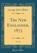 The New Englander, 1873, Vol. 32