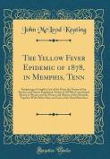 The Yellow Fever Epidemic of 1878, in Memphis, Tenn