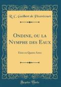 Ondine, Ou La Nymphe Des Eaux [FRE]