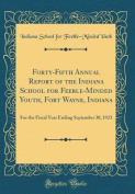 Forty-Fifth Annual Report of the Indiana School for Feeble-Minded Youth, Fort Wayne, Indiana