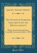 The Insurance Yearbook, 1904-1905 (Life and Miscellaneous)