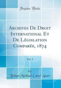 Archives de Droit International Et de Legislation Comparee, 1874, Vol. 1