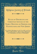 Rules of Discipline and Christian Advices of the Yearly Meeting of Friends for Pennsylvania and New Jersey