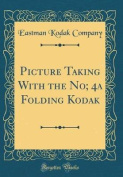Picture Taking with the No; 4a Folding Kodak