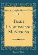 Trade Unionism and Munitions