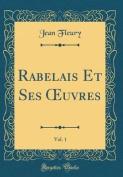 Rabelais Et Ses Oeuvres, Vol. 1  [FRE]