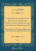 A History of the Egyptian Revolution, from the Period of the Mamelukes to the Death of Mohammed Ali, Vol. 2