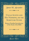 Uncle Austin and His Nephews, or the Scripture Guide