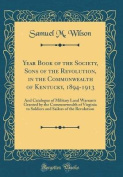 Year Book of the Society, Sons of the Revolution, in the Commonwealth of Kentucky, 1894-1913