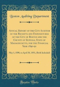 Annual Report of the City Auditor of the Receipts and Expenditures of the City of Boston and the County of Suffolk, State of Massachusetts, for the Fi