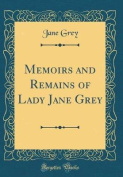 Memoirs and Remains of Lady Jane Grey