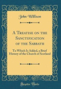 A Treatise on the Sanctification of the Sabbath