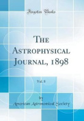 The Astrophysical Journal, 1898, Vol. 8