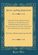 Auditor's Forty-Sixth Annual Report of the Receipts and Expenditures of the City of Boston, and the County of Suffolk, for the Financial Year 1857-58: