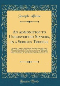 An Admonition to Unconverted Sinners, in a Serious Treatise