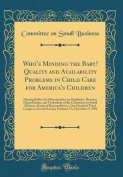 Who's Minding the Baby? Quality and Availability Problems in Child Care for America's Children