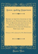 Report of the City Auditor of the Receipts and Expenditures of the City of Boston and the County of Suffolk, Commonwealth of Massachusetts, for the Fi