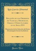 Relacin de Los Obispados de Tlaxcala, Michoacan, Oaxaca y Otros Lugares En El Siglo XVI [Spanish]