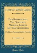 Der Briefwechsel Von Gottfried Wilhelm Leibniz Mit Mathematikern [LAT]