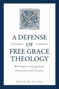 A Defense of Free Grace Theology
