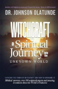 Witchcraft: A Spiritual Journey Into the Unkown