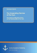 The Impending Demise of the Euro. the Impact of Monetary Policy on the Sustainability of the Euro
